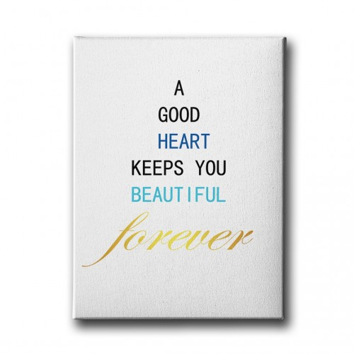 A Good Heart Keeps You Beautiful Forever Canvas Tablo